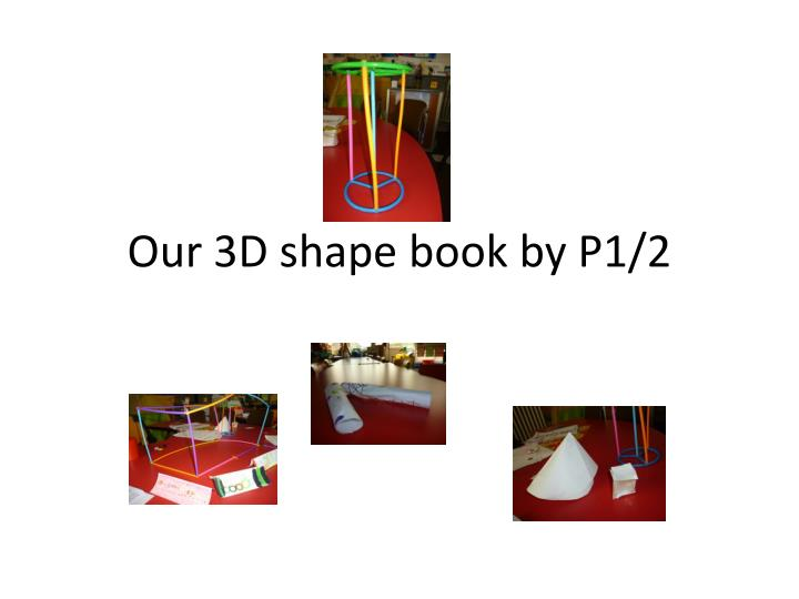 our 3d shape book by p1 2 n.