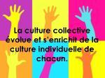 la culture collective volue et s enrichit de la culture individuelle de chacun