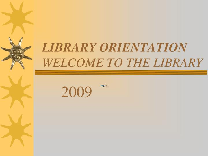 library orientation welcome to the library n.