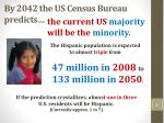 by 2042 the us census bureau predicts