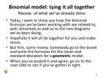 binomial model tying it all together review of what we ve already done