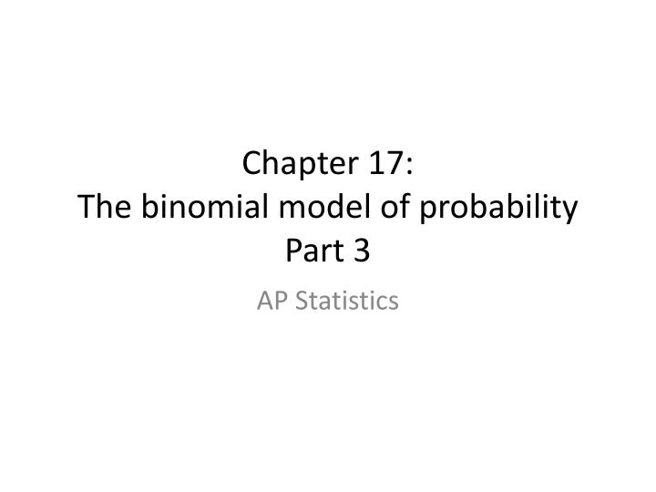 chapter 17 the binomial model of probability part 3 n.