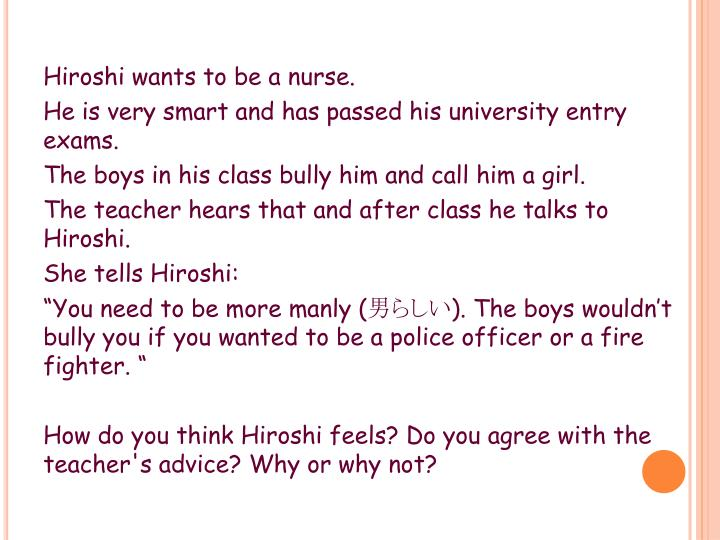 Hiroshi wants to be a nurse.