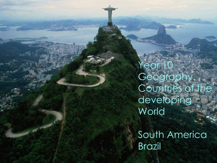 year 10 geography countries of the developing world south america brazil n.