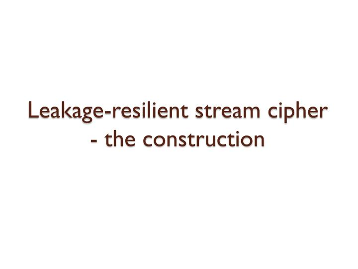 Leakage-resilient stream cipher