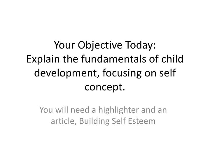your objective today explain the fundamentals of child development focusing on self concept n.