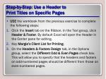 step by step use a header to print titles on specific pages