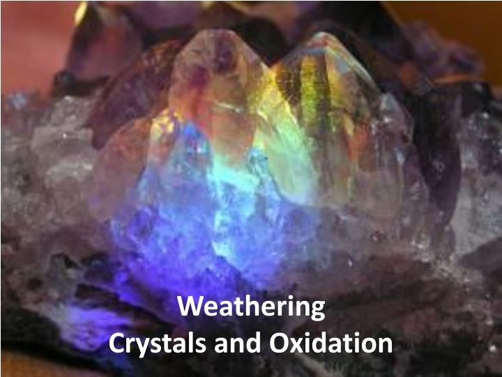 weathering crystals and oxidation n.