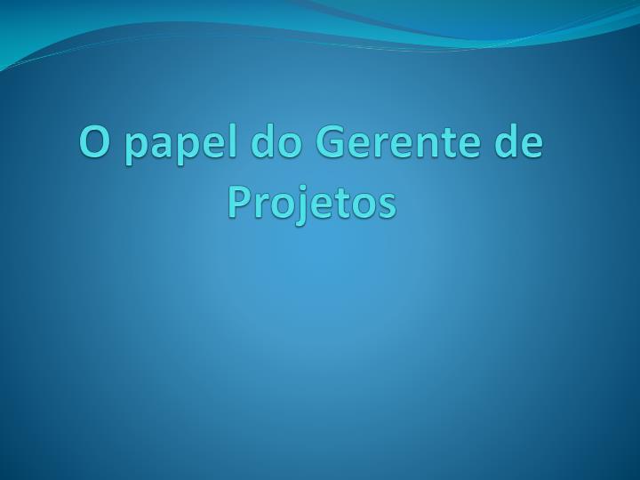O papel do Gerente de Projetos