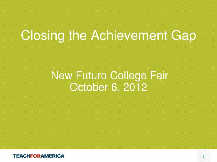 closing the achievement gap new futuro college fair october 6 2012 n.