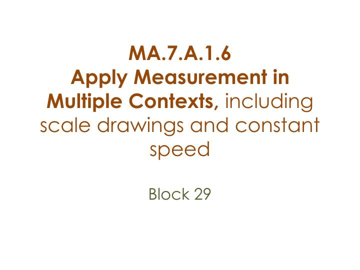 ma 7 a 1 6 apply measurement in multiple contexts including scale drawings and constant speed n.
