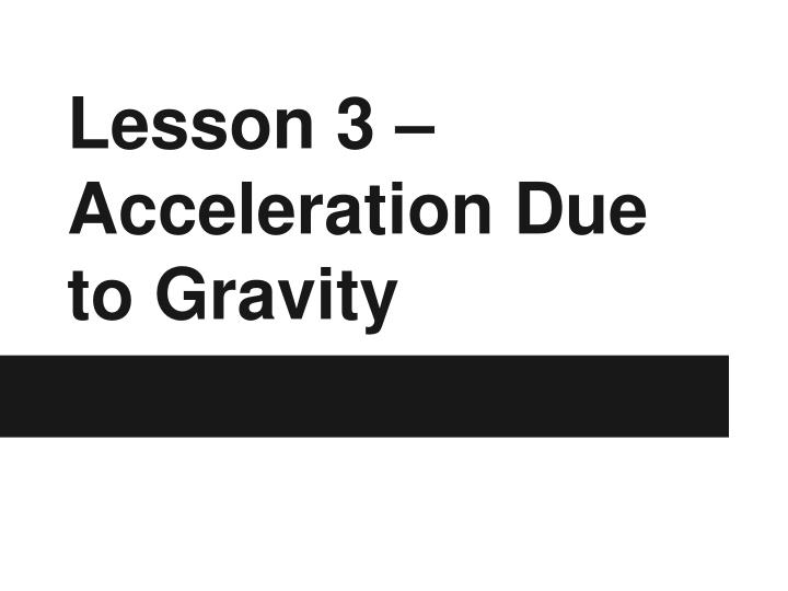 lesson 3 acceleration due to gravity n.