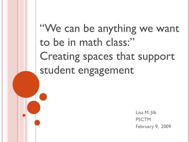 we can be anything we want to be in math class creating spaces that support student engagement n.