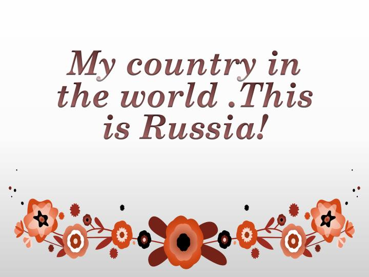 my country in the world this is russia n.