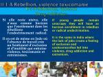 ii 1 a r bellion violence toxicomanie