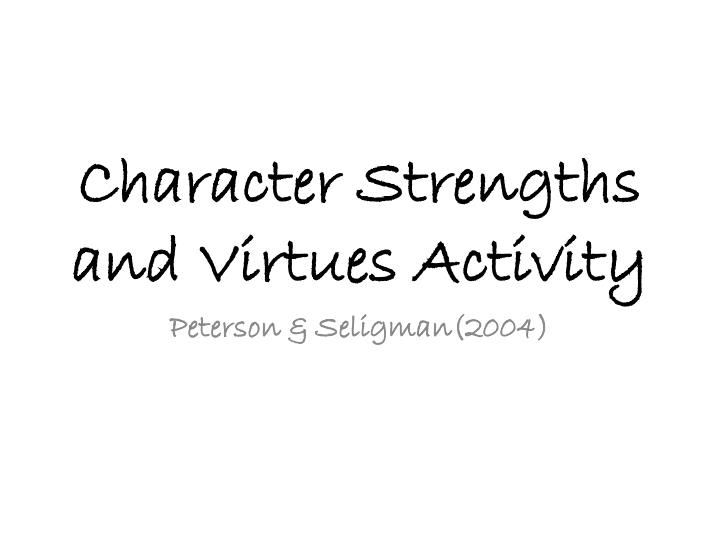 virtues and character strengths The character strengths and virtues (csv) handbook of human strengths and virtues by christopher peterson and martin seligman, represents the first attempt on the part of the psychological research community to identify and classify the positive psychological traits of human beings.