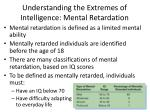 understanding the extremes of intelligence mental retardation