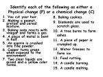 identify each of the following as either a physical change p or a chemical change c