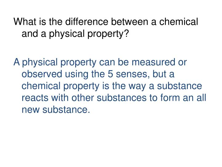What is the difference between a chemical and a physical property?