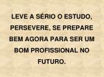 leve a s rio o estudo persevere se prepare bem agora para ser um bom profissional no futuro