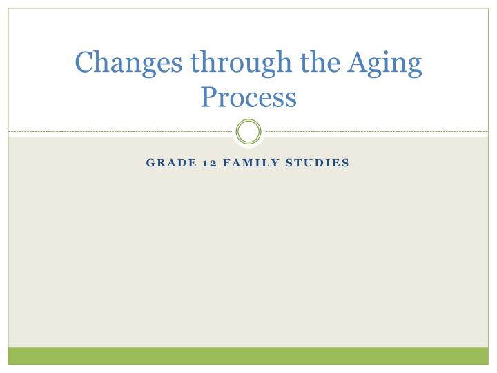 changes through the aging process n.
