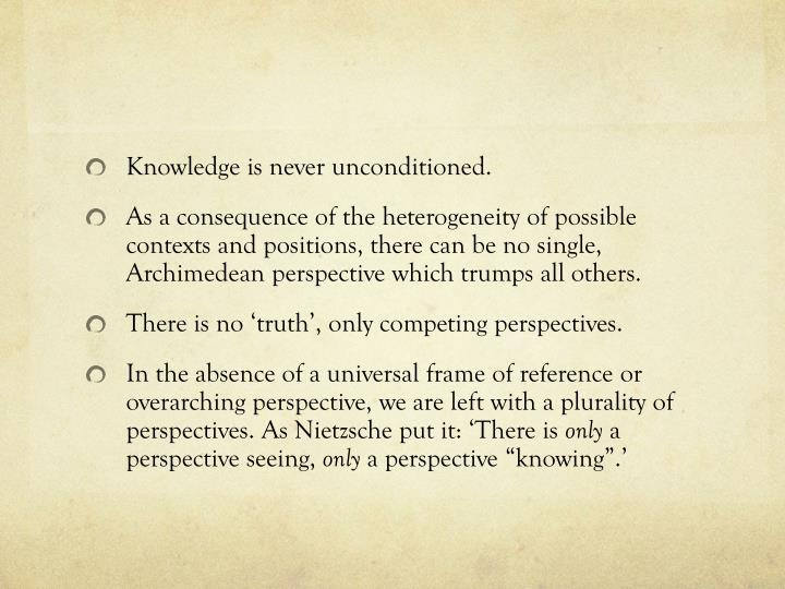 Knowledge is never unconditioned