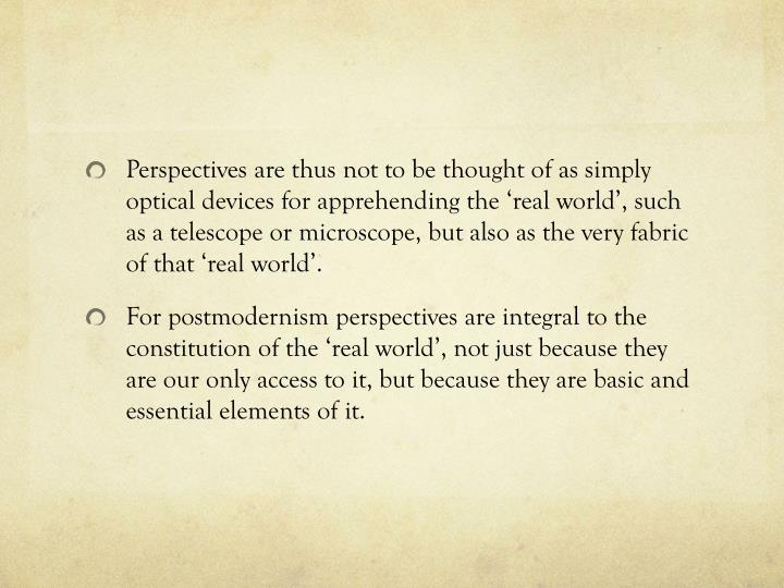 Perspectives are thus not to be thought of as simply optical devices