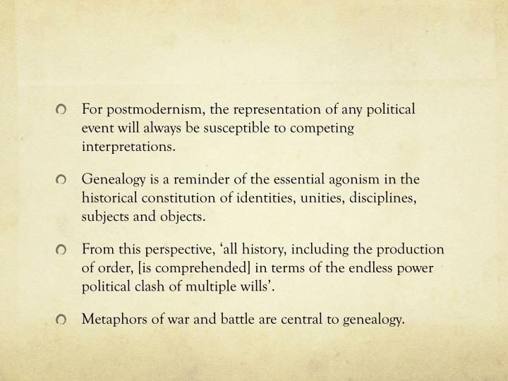 For postmodernism, the representation of any political event will always be susceptible to competing interpretations