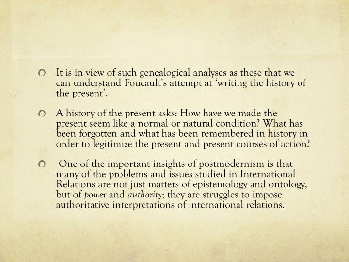 It is in view of such genealogical analyses as these that we can understand Foucault's