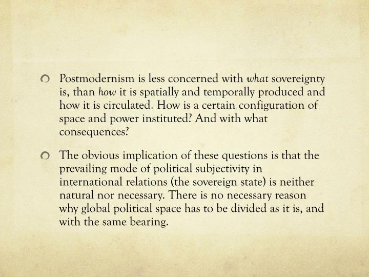 Postmodernism is less concerned with