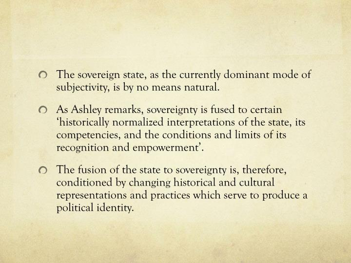 The sovereign state, as the currently dominant mode of subjectivity