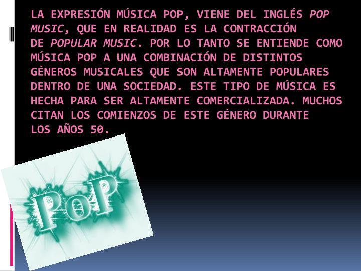 La expresión músicapop, viene del inglés