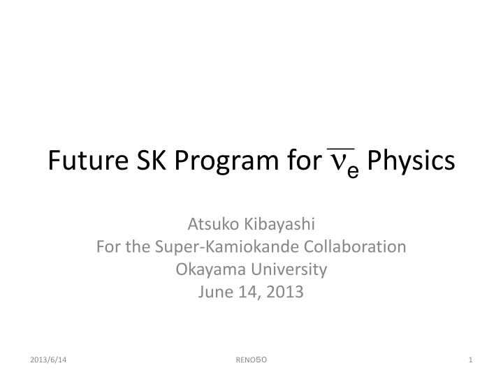 future sk program for n e physics n.