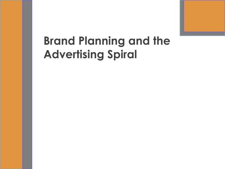brand planning and the advertising spiral n.