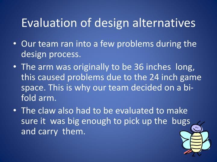 Evaluation of design alternatives