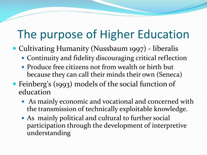 essays on the purpose of higher education Higher education (17/18+) community education (all ages) lifelong learning in scotland there are a number of agencies concerned with educational development the purpose of the programme is to improve the learning, attainment and achievement of children and young people in scotland.