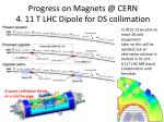 progress on magnets @ cern 4 11 t lhc dipole for ds collimation
