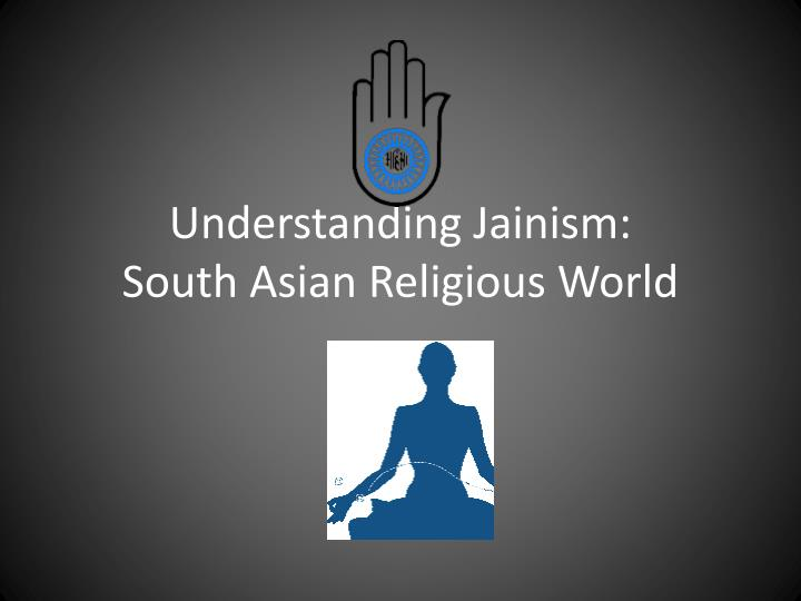 Understanding jainism south asian religious world