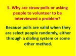 5 why are straw polls or asking people to volunteer to be interviewed a problem1