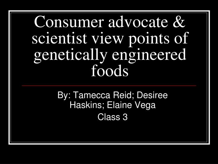 consumer advocate scientist view points of genetically engineered foods n.