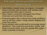 life under slavery was difficult and dehumanizing