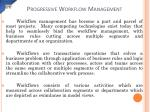 progressive workflow management