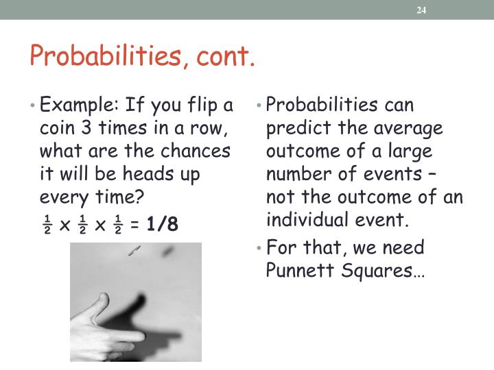 Probabilities, cont.