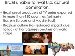 brazil unable to rival u s cultural domination