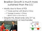 brazilian growth is much more sustained than the u s