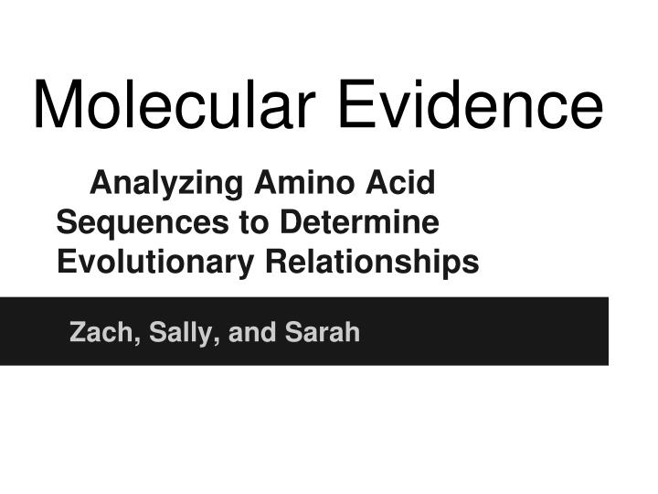 analyzing amino acid sequences to determine evolutionary relationships n.