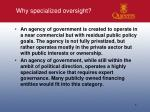 why specialized oversight