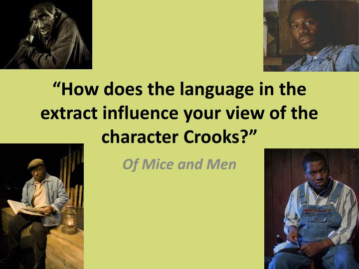 how does the language in the extract influence your view of the character crooks n.