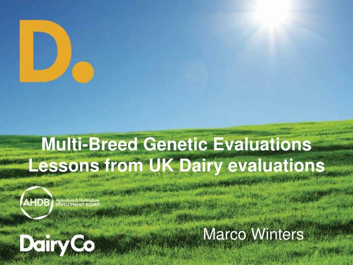 multi breed genetic evaluations lessons from uk dairy evaluations n.