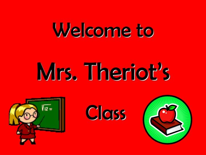 welcome to mrs theriot s class n.